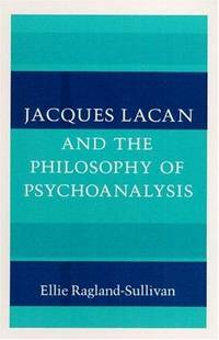 Jacques Lacan and the Philosophy of Psychoanalysis. by  Ellie Ragland-Sullivan - 1st ed. - 1986 - from Bookhome Australian Internet Bookshop (SKU: 25606)
