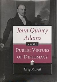 John Quincy Adfams And The Public Virtues Of Diplomacy