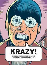 KRAZY! : The Delirious World of Anime + Comics + Video Games + Art