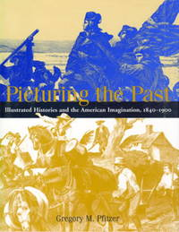 Picturing the Past: Illustrated Histories and the American Imagination, 1840-1900