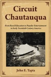 Circuit Chautauqua: From Rural Education to Popular Entertainment in Early Twentieth Century America