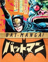 Bat-Manga!: The Secret History of Batman in Japan.