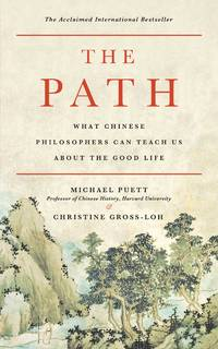 The Path  What Chinese Philosophers Can Teach Us About the Good Life