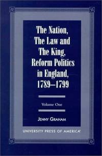 The Nation, The Law and the King: Reform Politics in England, 1789-1799 (Volumes I and II)