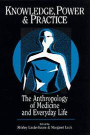 Knowledge, Power, and Practice: The Anthropology of Medicine and Everyday Life (Comparative Studies of Health Systems and Medical Care)