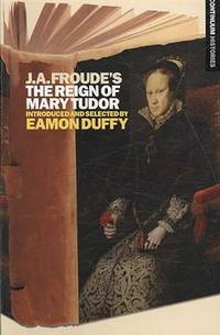 J.A. Froudes the Reign Mary Tudor (Continuum Histories)