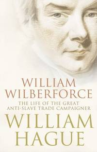 William Wilberforce. The Life of the Great Anti-Slave Trade Campaigner