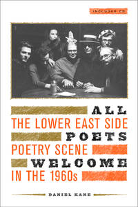 All Poets Welcome. The Lower East Side Poetry Scene In The 1960s