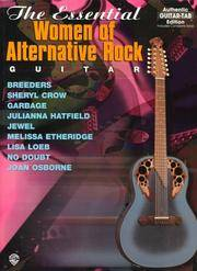 The Essential Women of Alternative Rock Guitar: Authentic Guitar TAB (Breeders, Sheryl Crow, Garbage, Julianna Hatfield, Jewel, Melissa Etheridge, Lisa Loeb, No Doubt, Joan Osborne).