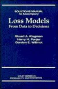 Solutions Manual to Accompany: Loss Models, From Data to Decisions.