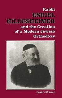 Rabbi Esriel Hildesheimer and the creation of a modern Jewish Orthodoxy (Judaic Studies Series)