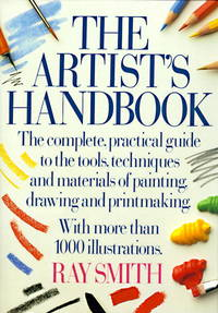 The Artist's Handbook : the complete practical guide to the Tools, Techniques, and Materials of Painting, Drawing, and Printmaking (with more than 1000 illustrations)