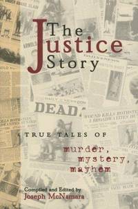 The Justice Story: True Tales of Murder,  Mystery, Mayhem