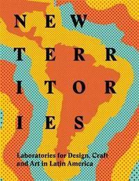 New Territories: Laboratories for Design, Craft and Art in Latin America