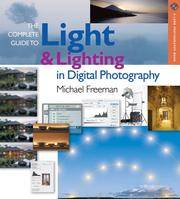 The Complete Guide To Light and Lighting In Digital Photography
