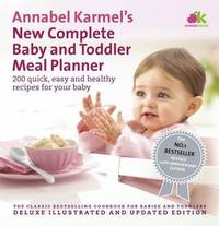 Annabel Karmel's New Complete Baby and Toddler Meal Planner: 200 Quick, Easy and Healthy...