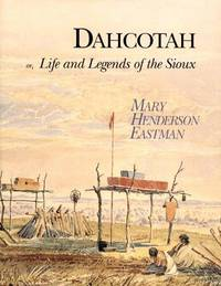 Dachotah or, Life and Legends of the Sioux around Fort Snelling by  MARY HENDERSON EASTMAN - from Kleynes Antikvariat and Biblio.com