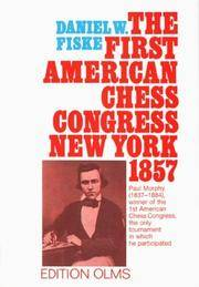 The Book of the First American Chess Congress: Containing the Proceedings of That Celebrated Assemblage, Held in New York, in the Year 1857