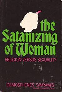 The Satanizing of Woman : Religion Versus Sexuality by  Demosthenes Savramis - 1st US Edition - 1974 - from KALAMOS BOOKS and Biblio.com