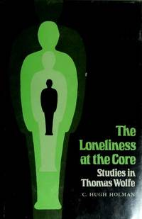 The Loneliness at the Core: Studies in Thomas Wolfe [Southern Literary Studies]