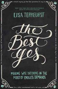 image of The Best Yes: Making Wise Decisions in the Midst of Endless Demands