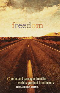 Freedom : quotes and passages from the world's greatest freethinkers