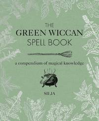 GREEN WICCAN SPELL BOOK: A Compendium Of Magical Knowledge (H)