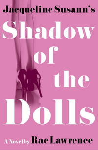 JACQUELINE SUSANN'S SHADOW OF THE DOLLS by  Rae Lawrence - Stated First Edition; First Printing - 2001 - from BPC Books (SKU: 5637)