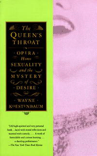 Queen's Throat: Opera, Homosexuality, and the Mystery of Desire