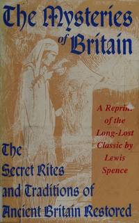 image of The Mysteries of Britain: The Secret Rites and Traditions of Ancient Britain Restored
