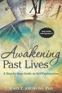 AWAKENING PAST LIVES: A Step-By-Step Guide To Self-Exploration (includes past life regression CD)