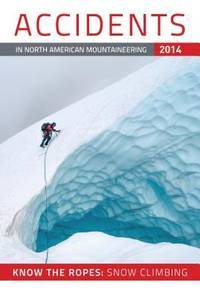 Accidents in North American Mountaineering 2014: Know the Ropes: Snow Climbing