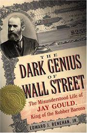 Dark Genius of Wall Street: The Misunderstood Life of Jay Gould, King of the Robber Barons by Edward J. Renehan Jr - First Edition - 2005 - from The Book Escape and Biblio.co.uk