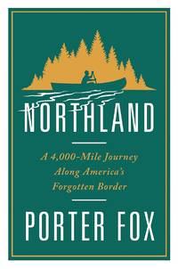 image of NORTHLAND  a 4,000-mile Journey Along America's Forgotten Border