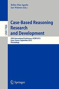 Case-Based Reasoning Research and Development : 20th International Conference, ICCBR 2012, Lyon,...