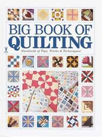 Big Book of Quilting: [hundreds of Tips, Tricks & Techniques]