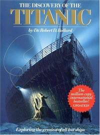Discovery of the Titanic: Exploring the Greatest of All Lost Ships