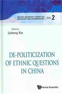 De-Politicization of Ethnic Questions in China (Peking University Series on Sociology and...