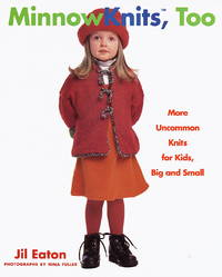 Minnowknits, Too: More Uncommon Knits for Kids, Big and Small by  Jil Eaton - Hardcover - 1998 - from The Old Library Bookshop and Biblio.com