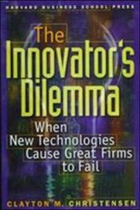 THE INNOVATOR'S DILEMMA When New Technologies Cause Great Firms to Fail