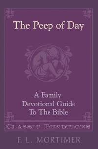 The Peep of Day  (Family Devotional Guide to the Bible series)