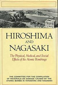 Hiroshima and Nagasaki: The Physical, Medical, and Social Effects of the Atomic Bombings