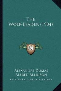 The Wolf-Leader (1904) by  Alfred Allinson (Translator) Alexandre Dumas - Paperback - 2010-09-10 - from Ergodebooks and Biblio.com