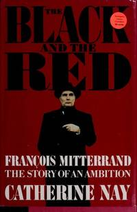The Black & the Red: Francois Mitterrand: The Story of an Ambition. [First Edition]