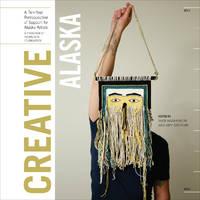 Creative Alaska: A Ten-Year Retrospective of Support for Alaska Artists, 2004-2013