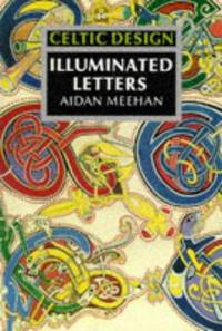 CELTIC DESIGN ILLUMINATED LETTERs by  Aidan Meehan - Paperback - 1st Edition - 2007 - from McAllister & Solomon Books and Biblio.com