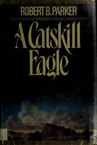 A Catskill Eagle, a Spenser Novel