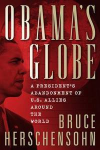 Obama's Globe: A President's Abandonment of US Allies Around the World [Hardcover]...