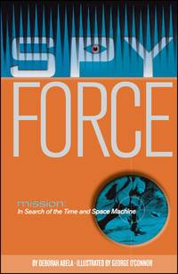 Mission: In Search of the Time and Space Machine (Spy Force)