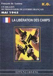 La Liberation Des Camps Mai 1945: Un Million De Prisonniers De Gruerre Fran